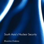 Review of Bhumitra Chakma, South Asia's Nuclear Security (Routledge, 2015)